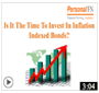 Should You Be Investing in Inflation Indexed Bonds Now?