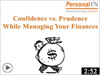 Confidence vs. Prudence While Managing Your Finances