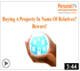Buying a Property in Name Of Relatives? Beware!